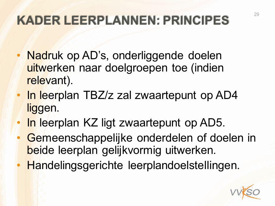 KADER LEERPLANNEN: PRINCIPES •Nadruk op AD's, onderliggende doelen uitwerken naar doelgroepen toe (indien relevant). •In leerplan TBZ/z zal zwaartepun