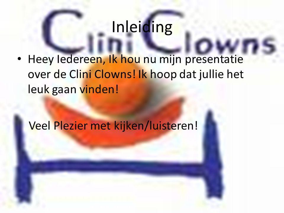 Inleiding • Heey Iedereen, Ik hou nu mijn presentatie over de Clini Clowns! Ik hoop dat jullie het leuk gaan vinden! Veel Plezier met kijken/luisteren