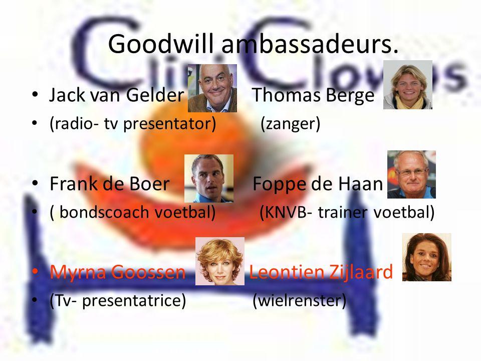 Goodwill ambassadeurs. • Jack van Gelder Thomas Berge • (radio- tv presentator) (zanger) • Frank de Boer Foppe de Haan • ( bondscoach voetbal) (KNVB-