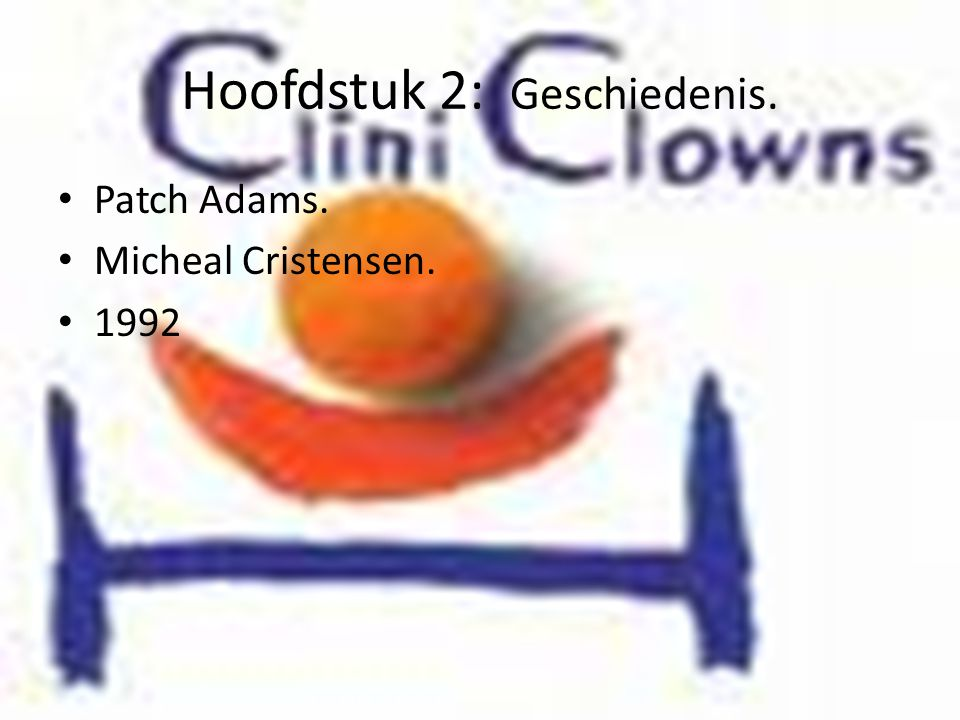 Hoofdstuk 2: Geschiedenis. • Patch Adams. • Micheal Cristensen. • 1992