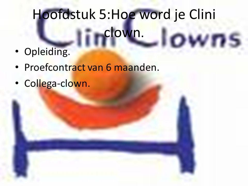Hoofdstuk 5:Hoe word je Clini clown. • Opleiding. • Proefcontract van 6 maanden. • Collega-clown.