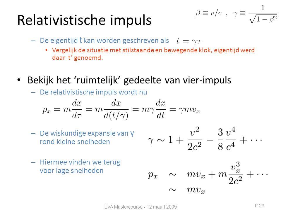 Relativistische impuls – De eigentijd t kan worden geschreven als • Vergelijk de situatie met stilstaande en bewegende klok, eigentijd werd daar t' genoemd.