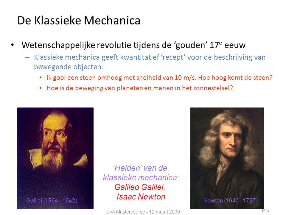 De Klassieke Mechanica • Wetenschappelijke revolutie tijdens de 'gouden' 17 e eeuw – Klassieke mechanica geeft kwantitatief 'recept' voor de beschrijving van bewegende objecten.