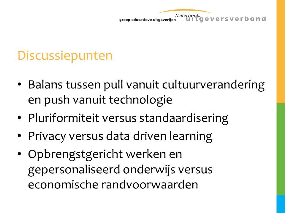 Discussiepunten • Balans tussen pull vanuit cultuurverandering en push vanuit technologie • Pluriformiteit versus standaardisering • Privacy versus da