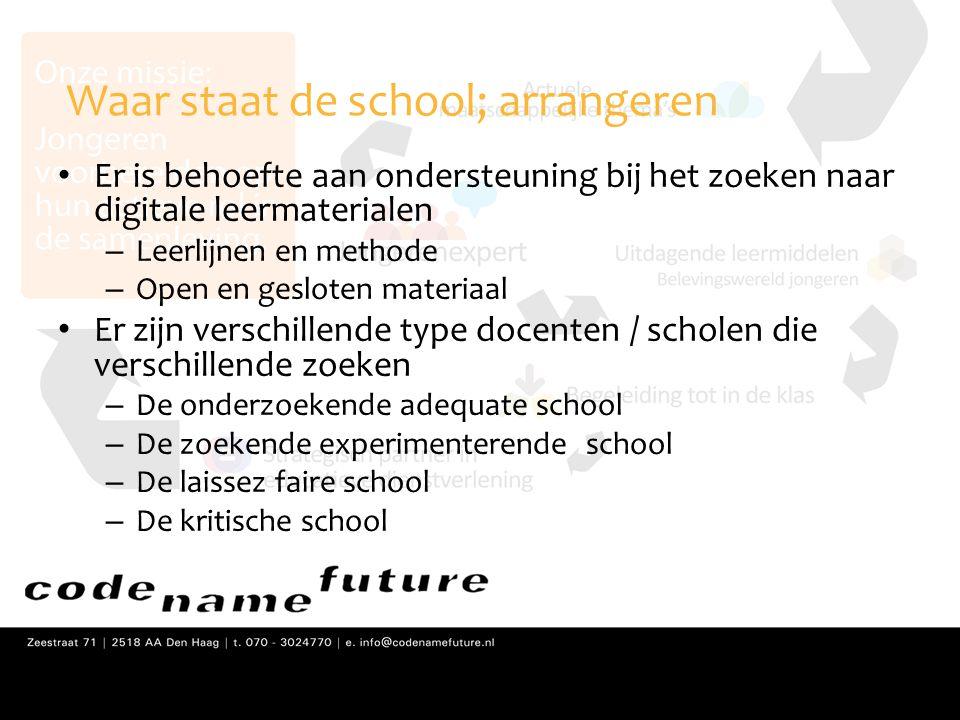 Waar staat de school; arrangeren • Er is behoefte aan ondersteuning bij het zoeken naar digitale leermaterialen – Leerlijnen en methode – Open en gesl