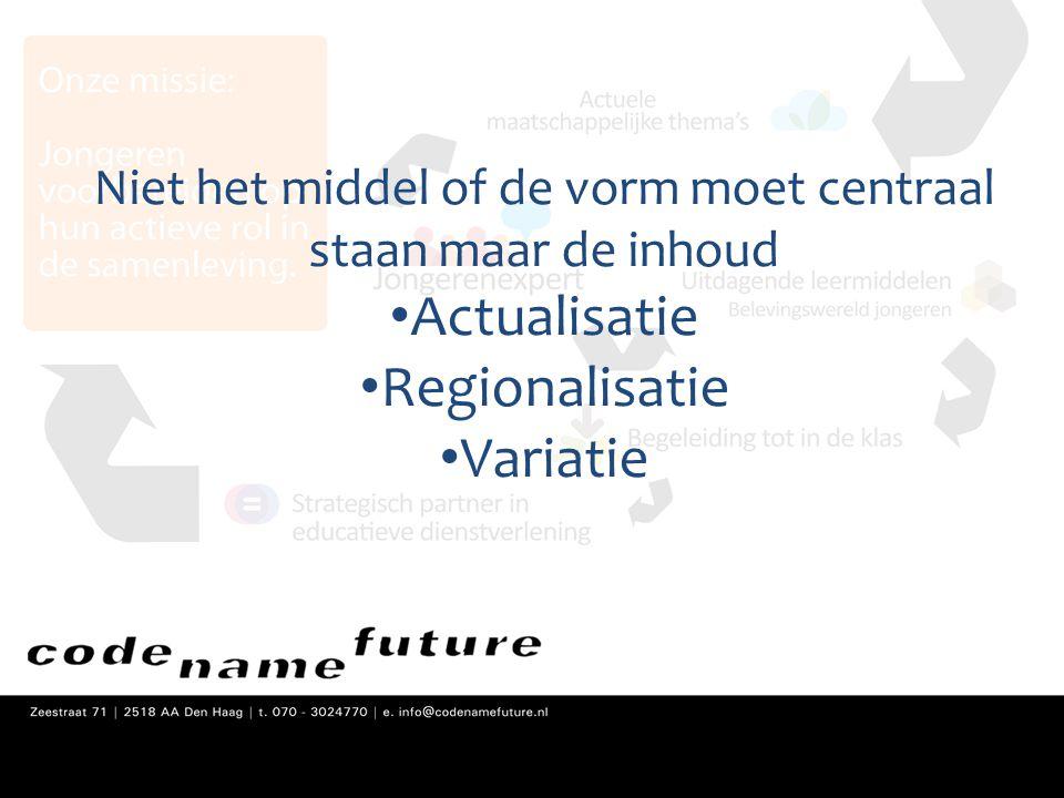 Niet het middel of de vorm moet centraal staan maar de inhoud • Actualisatie • Regionalisatie • Variatie