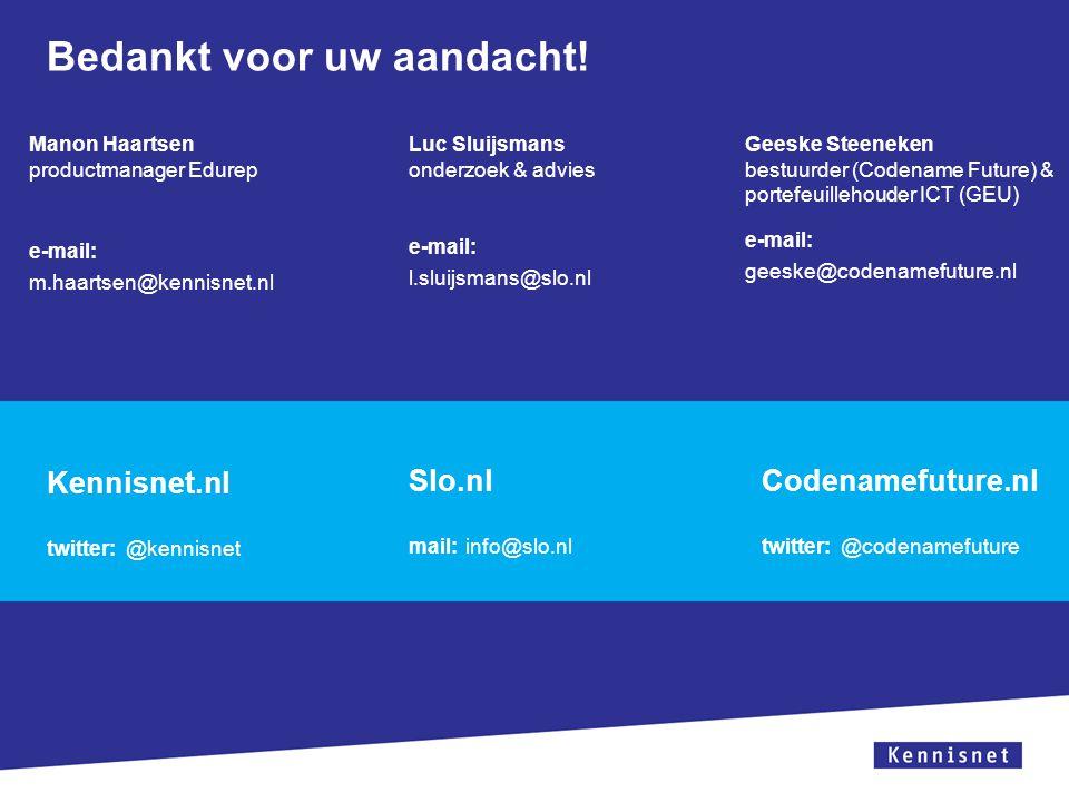 Bedankt voor uw aandacht! Manon Haartsen productmanager Edurep e-mail: m.haartsen@kennisnet.nl Kennisnet.nl twitter: @kennisnet Geeske Steeneken bestu