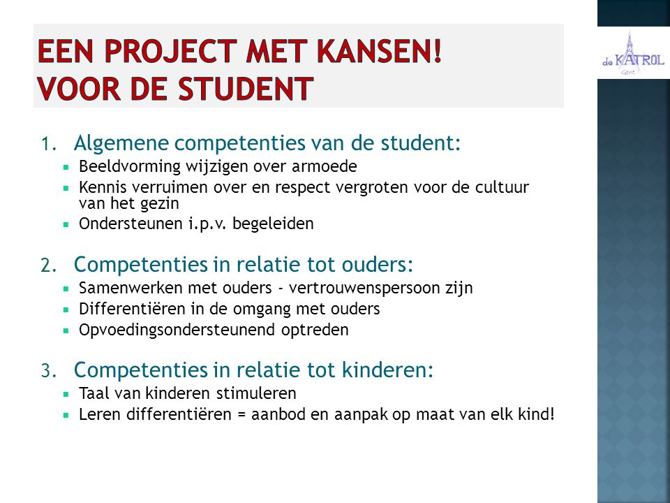 1. Algemene competenties van de student:  Beeldvorming wijzigen over armoede  Kennis verruimen over en respect vergroten voor de cultuur van het gez