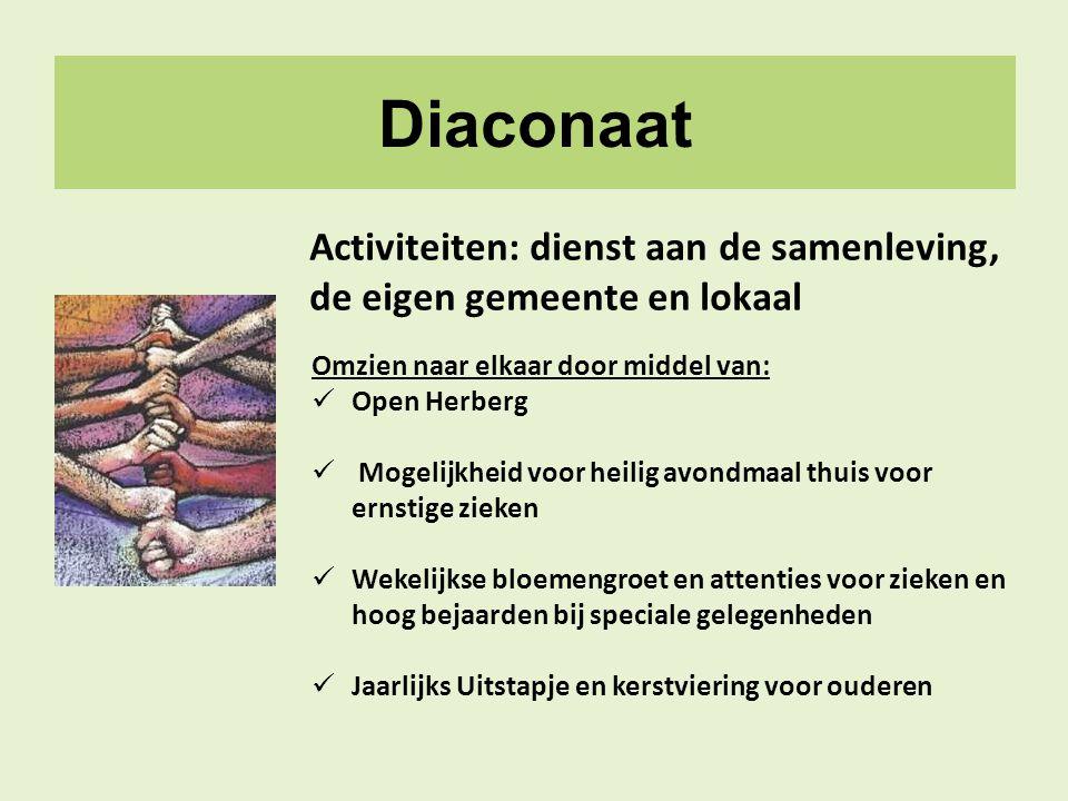 Diaconaat Omzien naar elkaar door middel van:  Open Herberg  Mogelijkheid voor heilig avondmaal thuis voor ernstige zieken  Wekelijkse bloemengroet