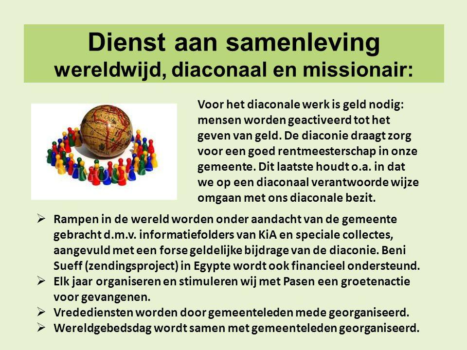 Dienst aan samenleving wereldwijd, diaconaal en missionair: Voor het diaconale werk is geld nodig: mensen worden geactiveerd tot het geven van geld. D