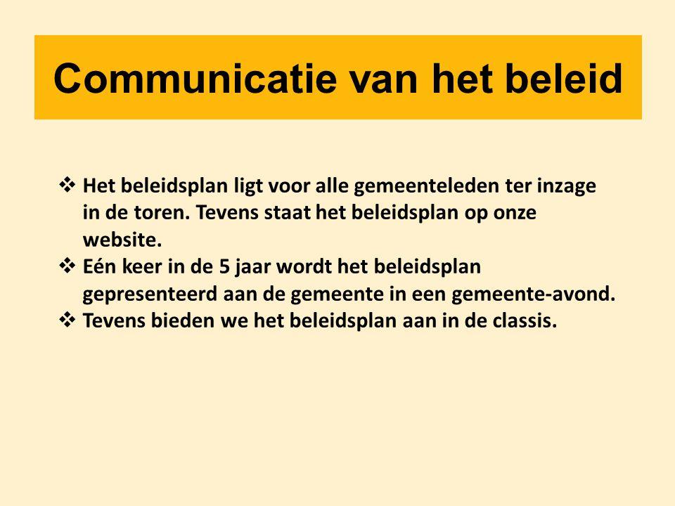 Communicatie van het beleid  Het beleidsplan ligt voor alle gemeenteleden ter inzage in de toren. Tevens staat het beleidsplan op onze website.  Eén