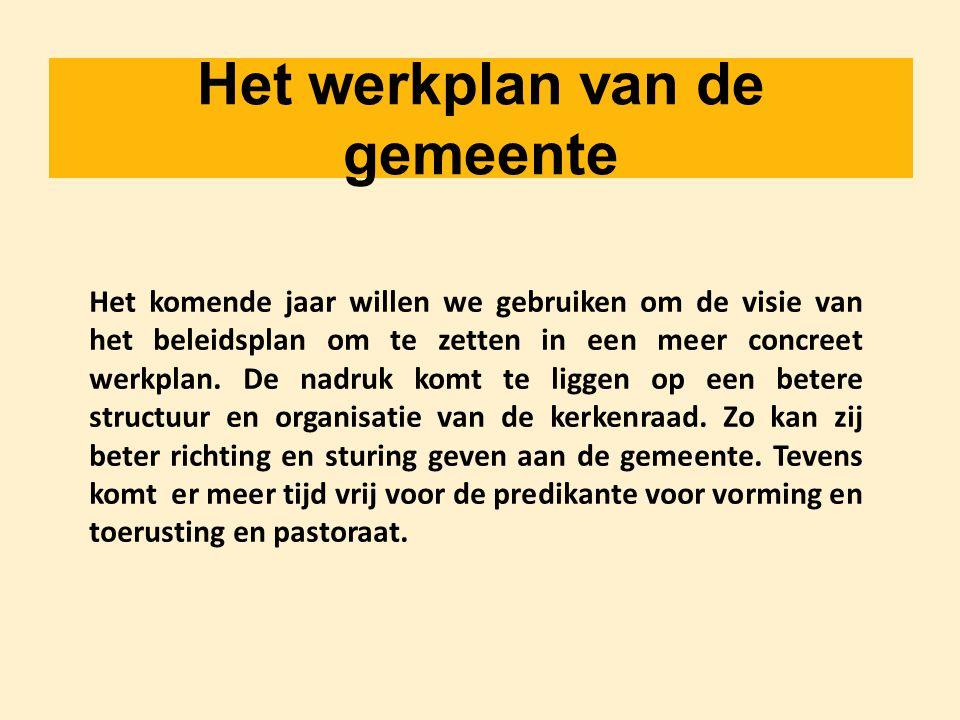 Het werkplan van de gemeente Het komende jaar willen we gebruiken om de visie van het beleidsplan om te zetten in een meer concreet werkplan. De nadru