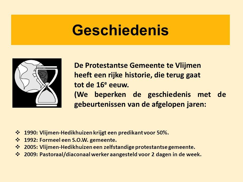 Geschiedenis  1990: Vlijmen-Hedikhuizen krijgt een predikant voor 50%.  1992: Formeel een S.O.W. gemeente.  2005: Vlijmen-Hedikhuizen een zelfstand