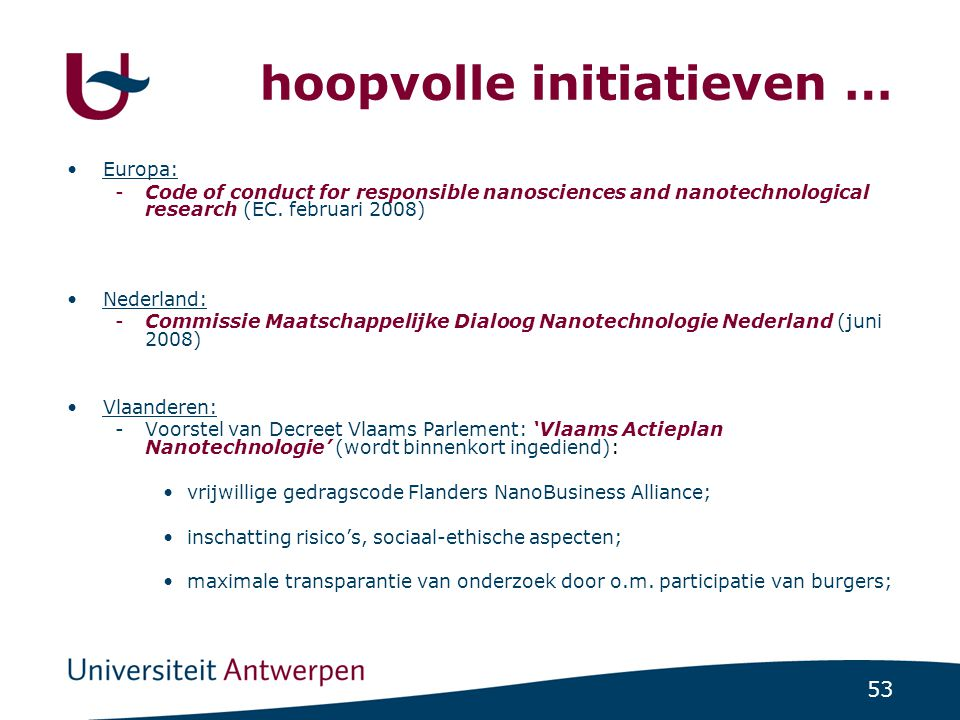 53 hoopvolle initiatieven … •Europa: -Code of conduct for responsible nanosciences and nanotechnological research (EC. februari 2008) •Nederland: -Com