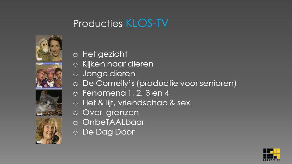Producties KLOS-TV o Het gezicht o Kijken naar dieren o Jonge dieren o De Cornelly's (productie voor senioren) o Fenomena 1, 2, 3 en 4 o Lief & lijf,