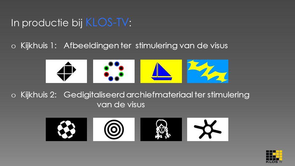 In productie bij KLOS-TV : o Kijkhuis 1: Afbeeldingen ter stimulering van de visus o Kijkhuis 2: Gedigitaliseerd archiefmateriaal ter stimulering van