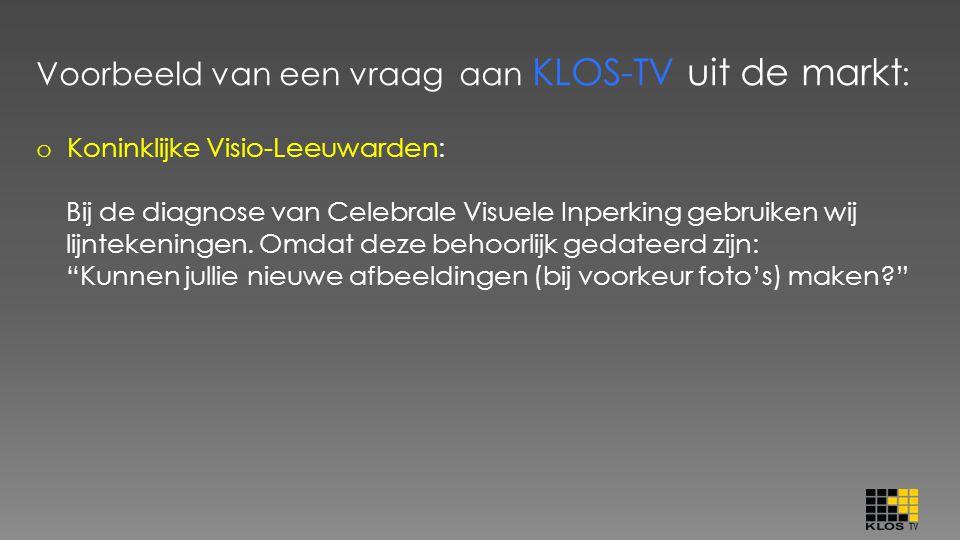 Voorbeeld van een vraag aan KLOS-TV uit de markt : o Koninklijke Visio-Leeuwarden: Bij de diagnose van Celebrale Visuele Inperking gebruiken wij lijnt
