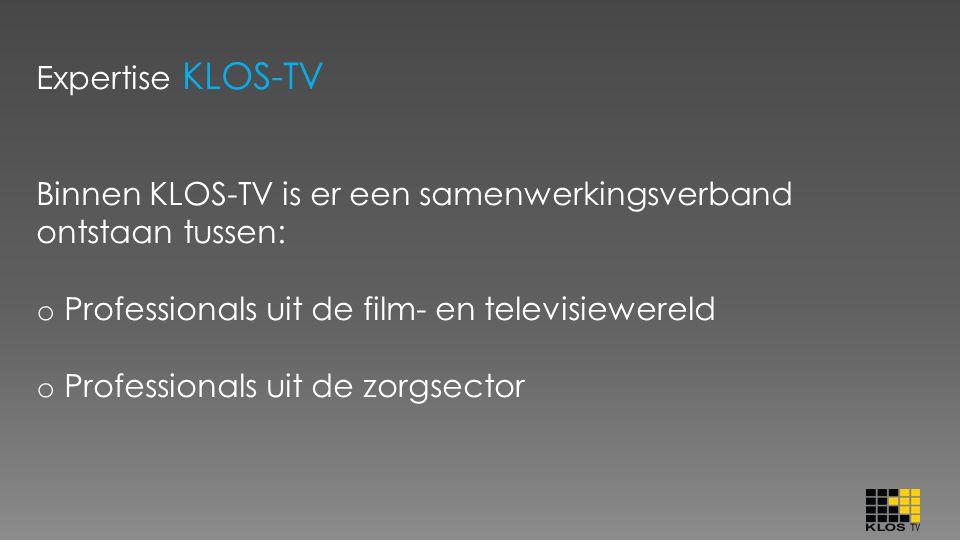 Expertise KLOS-TV Binnen KLOS-TV is er een samenwerkingsverband ontstaan tussen: o Professionals uit de film- en televisiewereld o Professionals uit d