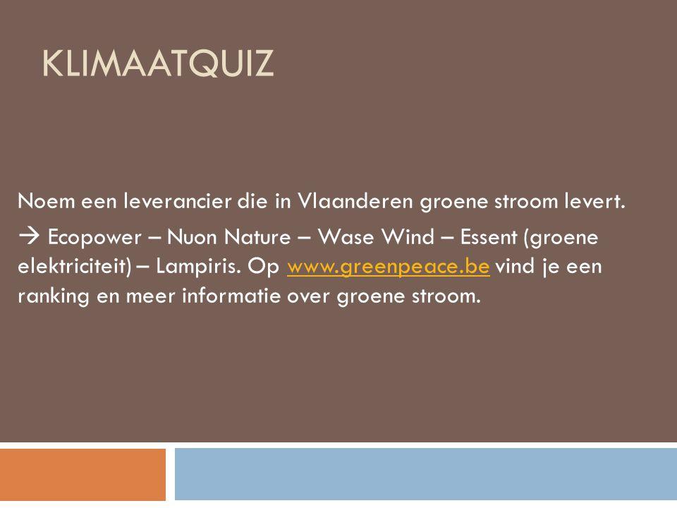 KLIMAATQUIZ Noem een leverancier die in Vlaanderen groene stroom levert.