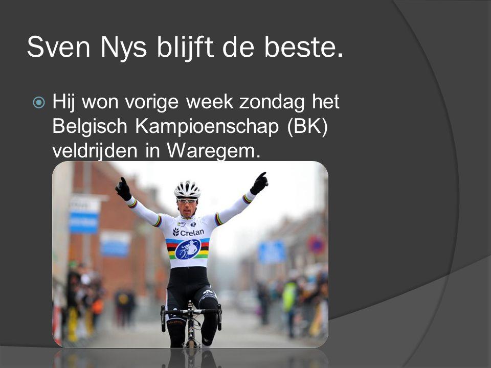 Sven Nys blijft de beste.  Hij won vorige week zondag het Belgisch Kampioenschap (BK) veldrijden in Waregem.