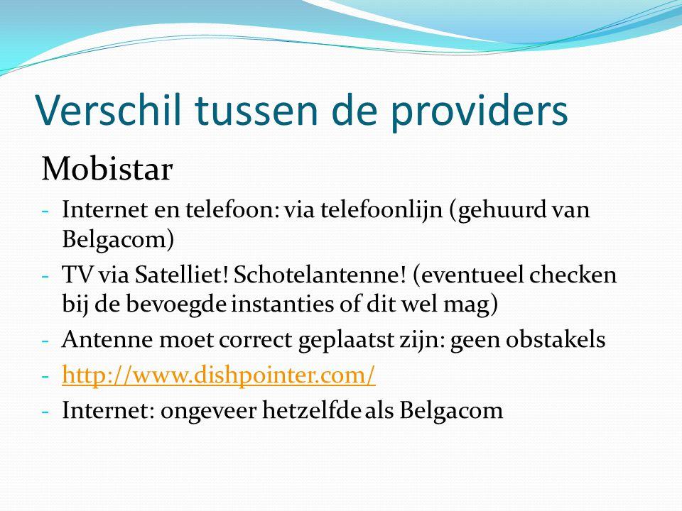 Verschil tussen de providers Mobistar - Internet en telefoon: via telefoonlijn (gehuurd van Belgacom) - TV via Satelliet! Schotelantenne! (eventueel c