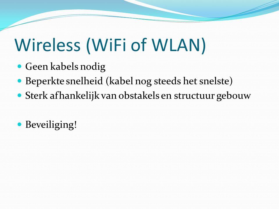 Wireless (WiFi of WLAN)  Geen kabels nodig  Beperkte snelheid (kabel nog steeds het snelste)  Sterk afhankelijk van obstakels en structuur gebouw 