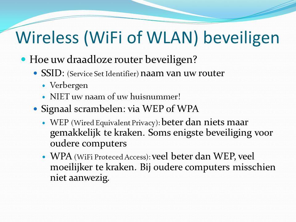 Wireless (WiFi of WLAN) beveiligen  Hoe uw draadloze router beveiligen?  SSID: (Service Set Identifier) naam van uw router  Verbergen  NIET uw naa