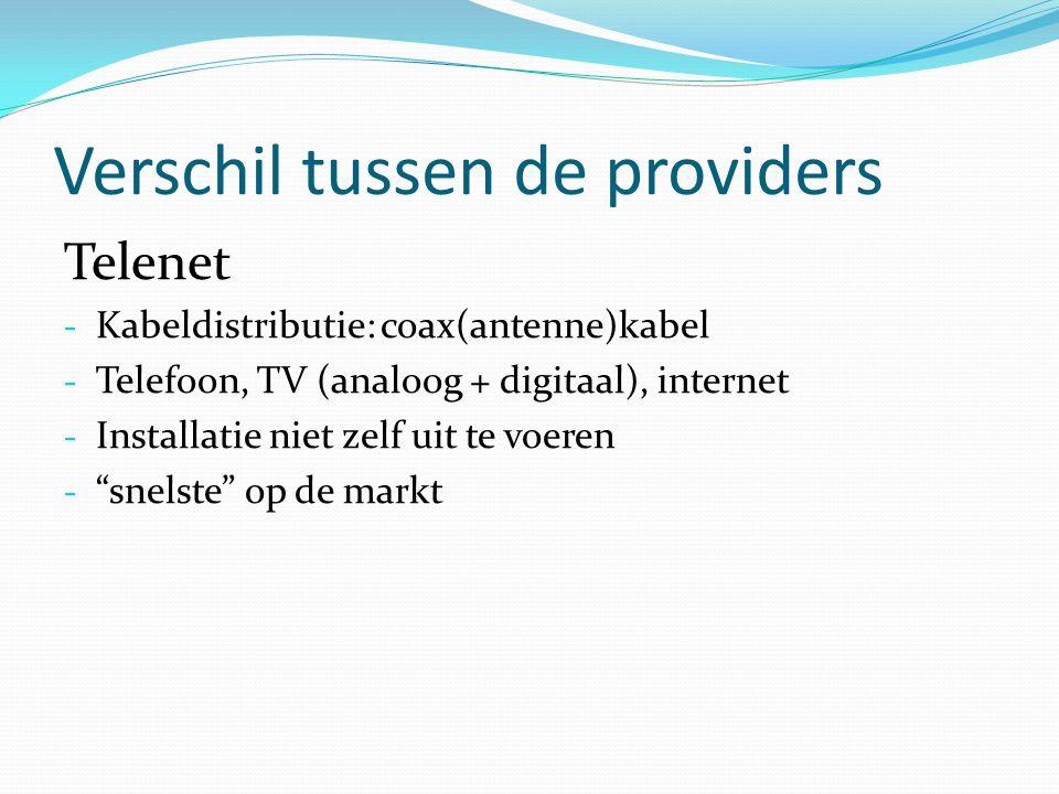 Verschil tussen de providers Telenet - Kabeldistributie: coax(antenne)kabel - Telefoon, TV (analoog + digitaal), internet - Installatie niet zelf uit