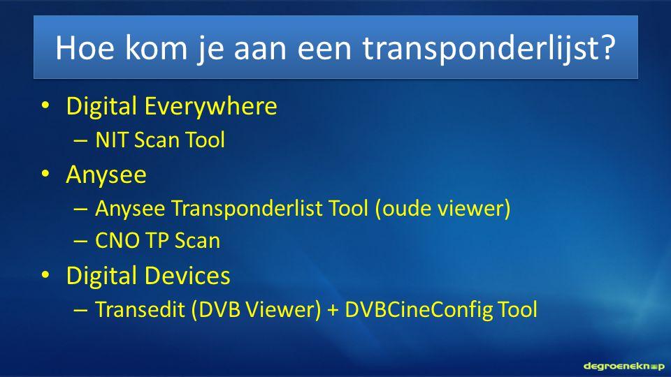 Hoe kom je aan een transponderlijst? • Digital Everywhere – NIT Scan Tool • Anysee – Anysee Transponderlist Tool (oude viewer) – CNO TP Scan • Digital