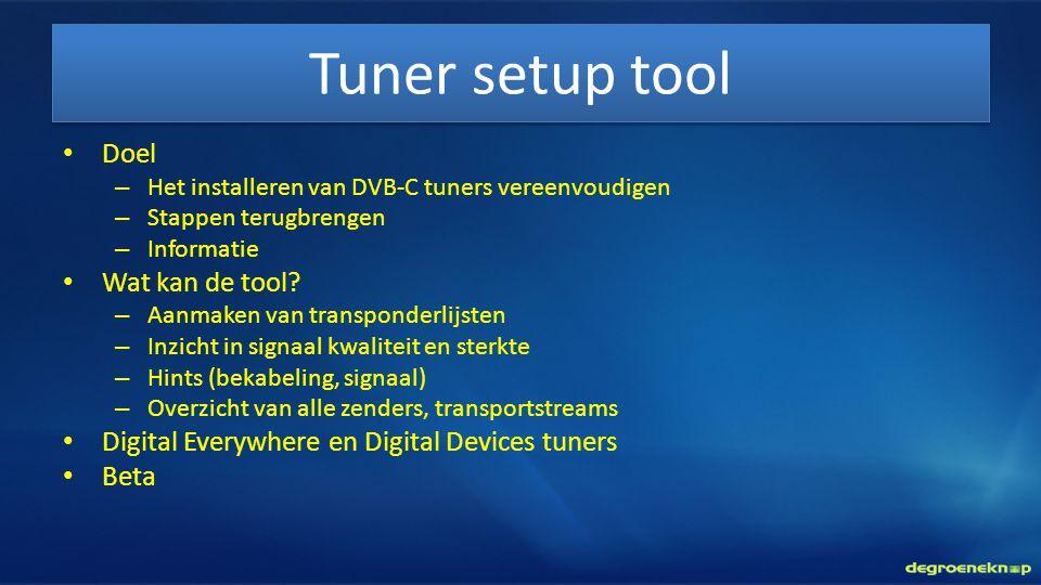 • Doel – Het installeren van DVB-C tuners vereenvoudigen – Stappen terugbrengen – Informatie • Wat kan de tool? – Aanmaken van transponderlijsten – In