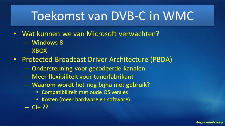 Toekomst van DVB-C in WMC • Wat kunnen we van Microsoft verwachten? – Windows 8 – XBOX • Protected Broadcast Driver Architecture (PBDA) – Ondersteunin