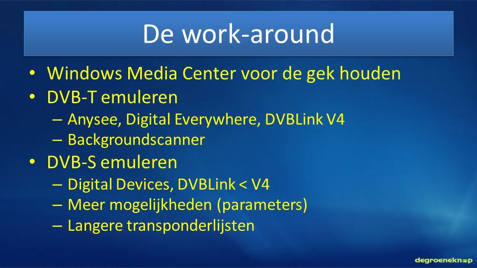 De work-around • Windows Media Center voor de gek houden • DVB-T emuleren – Anysee, Digital Everywhere, DVBLink V4 – Backgroundscanner • DVB-S emulere