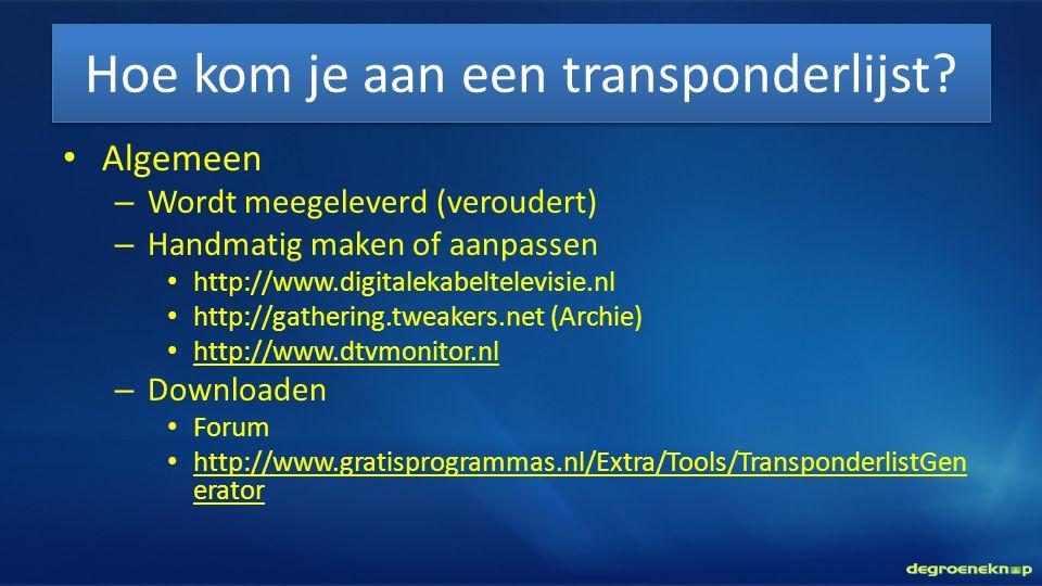 Hoe kom je aan een transponderlijst? • Algemeen – Wordt meegeleverd (veroudert) – Handmatig maken of aanpassen • http://www.digitalekabeltelevisie.nl