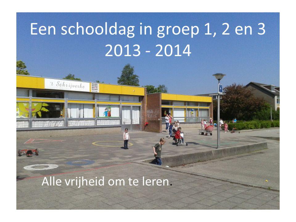 Een schooldag in groep 1, 2 en 3 2013 - 2014 Alle vrijheid om te leren.