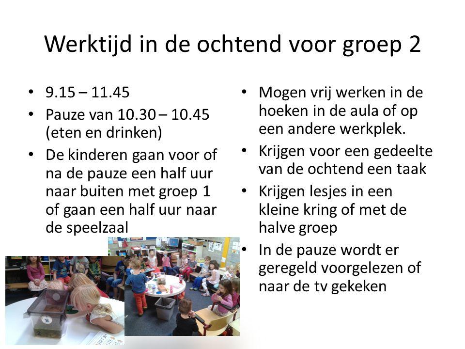 Werktijd in de ochtend voor groep 2 • 9.15 – 11.45 • Pauze van 10.30 – 10.45 (eten en drinken) • De kinderen gaan voor of na de pauze een half uur naa