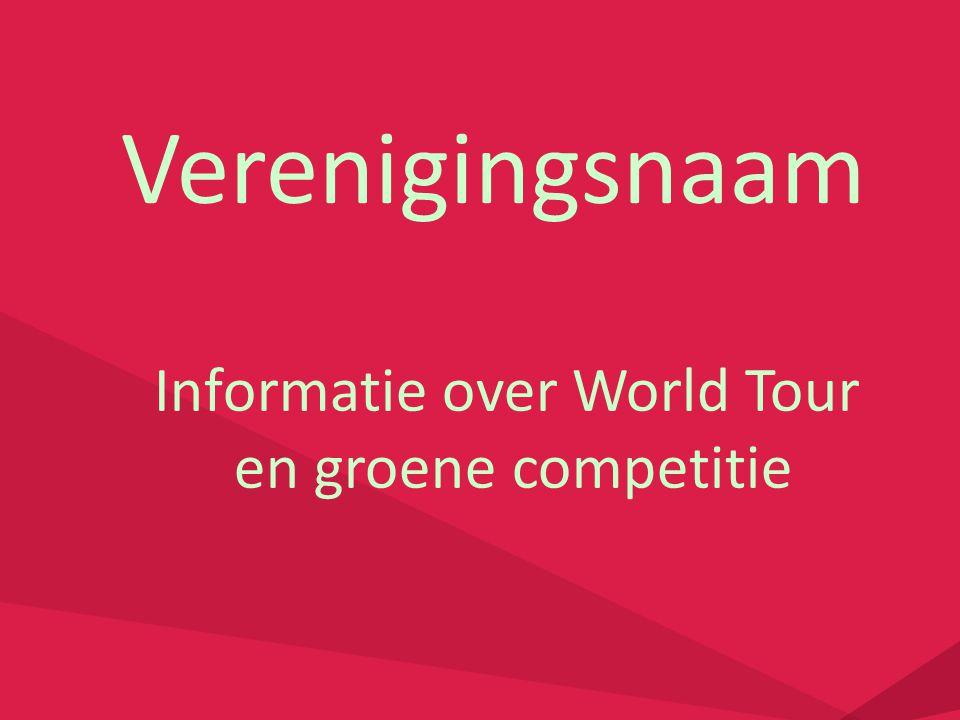 Verenigingsnaam Informatie over World Tour en groene competitie