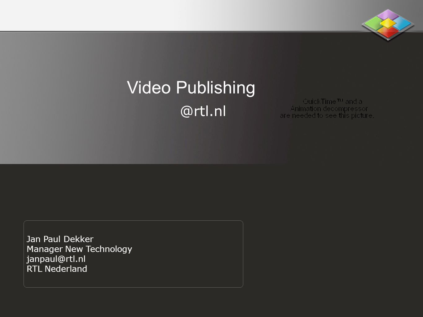 Video Publishing @rtl.nl Jan Paul Dekker Manager New Technology janpaul@rtl.nl RTL Nederland