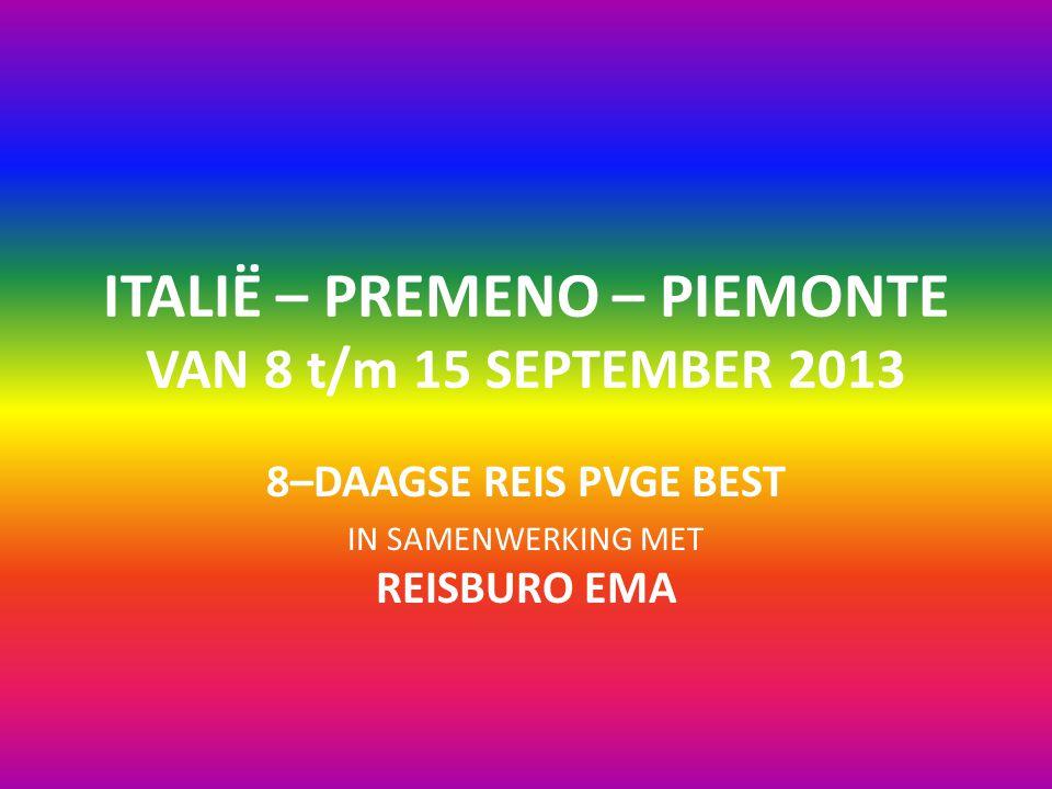 ITALIË – PREMENO – PIEMONTE VAN 8 t/m 15 SEPTEMBER 2013 8–DAAGSE REIS PVGE BEST IN SAMENWERKING MET REISBURO EMA