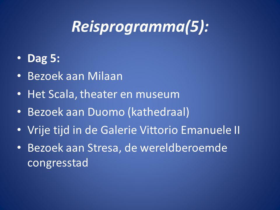 Reisprogramma(5): • Dag 5: • Bezoek aan Milaan • Het Scala, theater en museum • Bezoek aan Duomo (kathedraal) • Vrije tijd in de Galerie Vittorio Eman