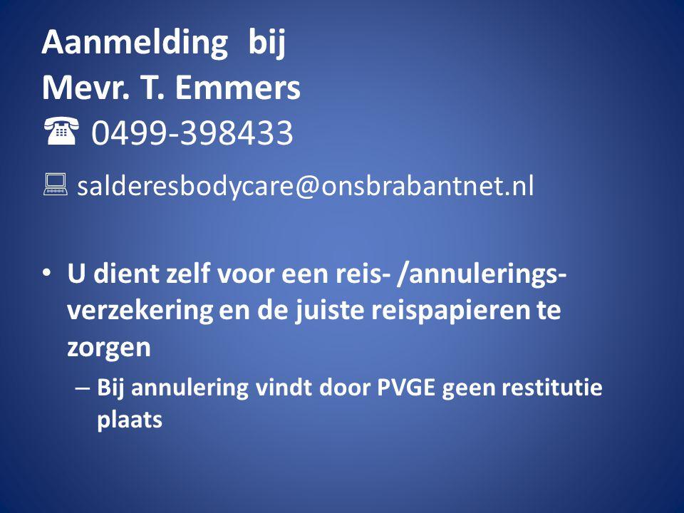 Aanmelding bij Mevr. T. Emmers  0499-398433  salderesbodycare@onsbrabantnet.nl • U dient zelf voor een reis- /annulerings- verzekering en de juiste