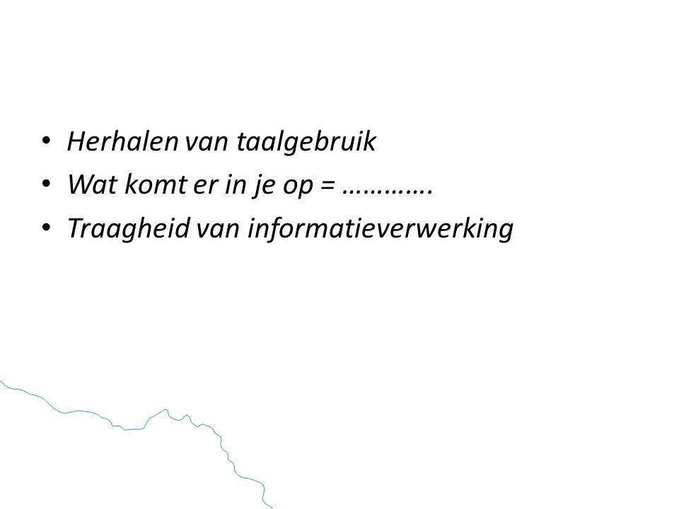 • Herhalen van taalgebruik • Wat komt er in je op = …………. • Traagheid van informatieverwerking