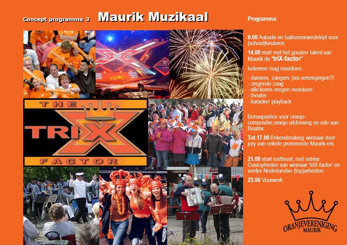 Concept programma 3 Maurik Muzikaal Programma: 9.00 Aubade en ballonnenwedstrijd voor (school)kinderen 14.00 start met het gouden talent van Maurik de