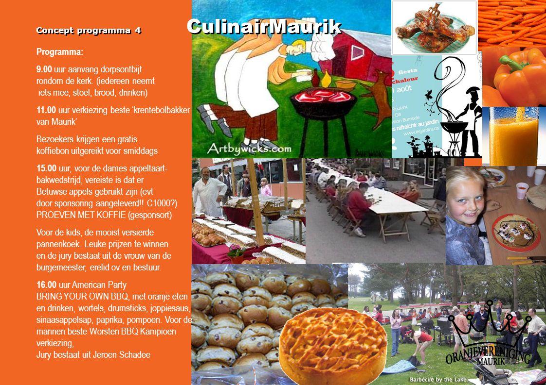 Concept programma 4 CulinairMaurik Programma: 9.00 uur aanvang dorpsontbijt rondom de kerk. (iedereen neemt iets mee, stoel, brood, drinken) 11.00 uur