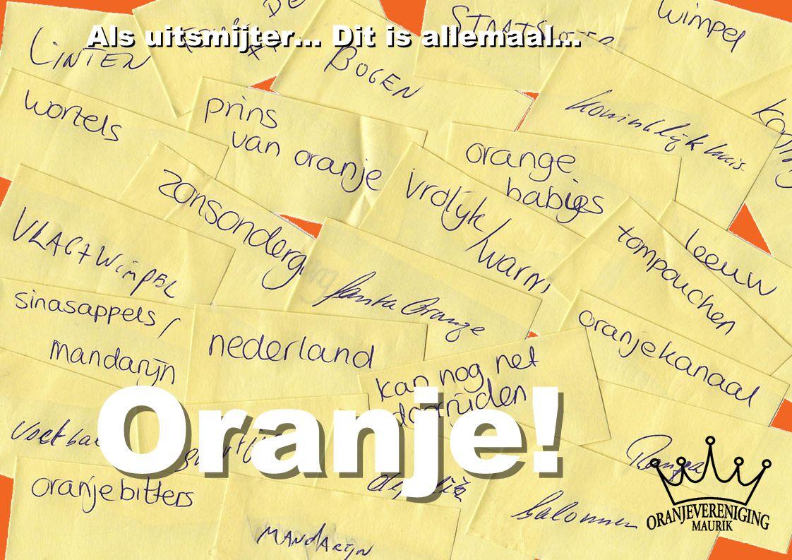 Als uitsmijter… Dit is allemaal… Oranje!