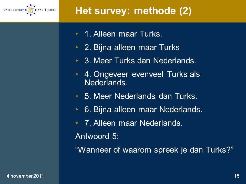 Het survey: methode (2) •1. Alleen maar Turks. •2.