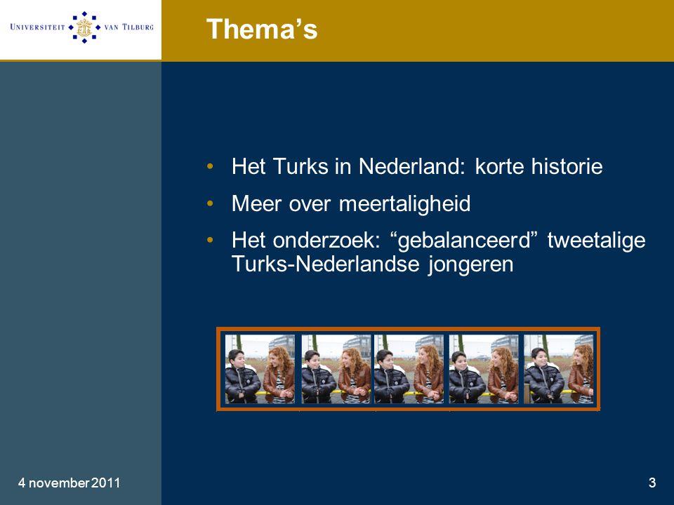 Thema's •Het Turks in Nederland: korte historie •Meer over meertaligheid •Het onderzoek: gebalanceerd tweetalige Turks-Nederlandse jongeren 4 november 20113