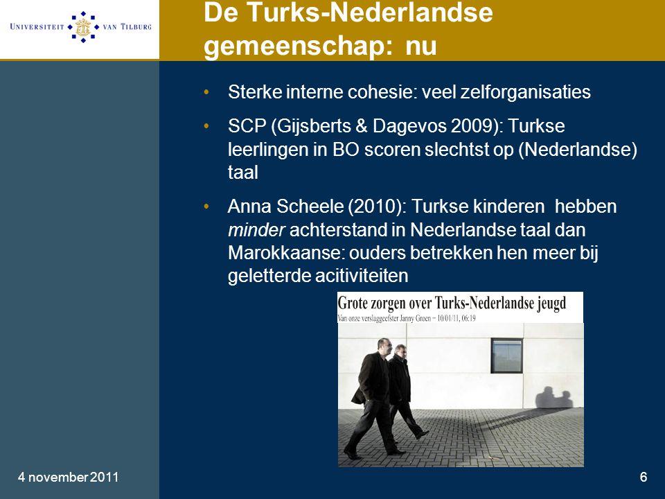 De Turks-Nederlandse gemeenschap: nu •Sterke interne cohesie: veel zelforganisaties •SCP (Gijsberts & Dagevos 2009): Turkse leerlingen in BO scoren slechtst op (Nederlandse) taal •Anna Scheele (2010): Turkse kinderen hebben minder achterstand in Nederlandse taal dan Marokkaanse: ouders betrekken hen meer bij geletterde acitiviteiten 4 november 20116