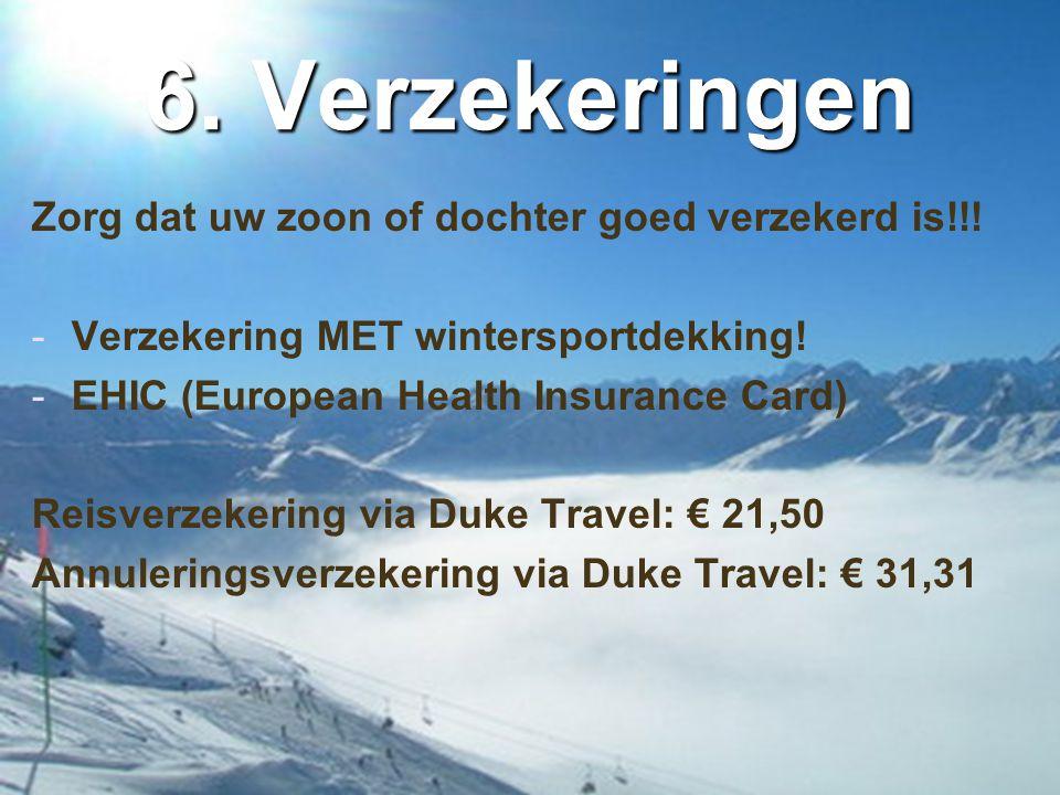 6. Verzekeringen Zorg dat uw zoon of dochter goed verzekerd is!!! -Verzekering MET wintersportdekking! -EHIC (European Health Insurance Card) Reisverz
