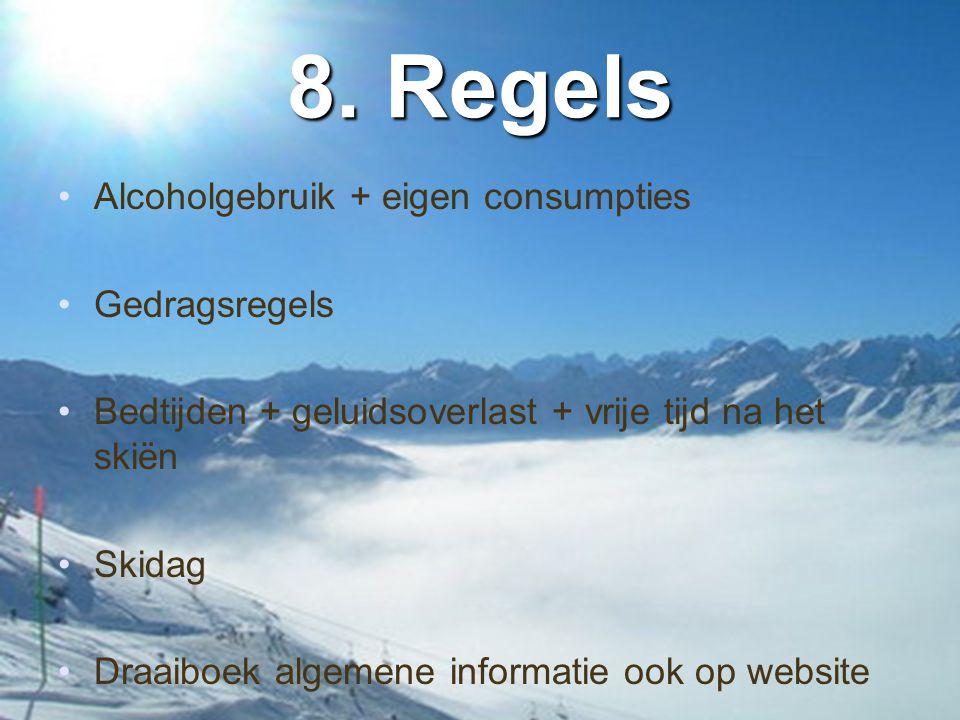 8. Regels •Alcoholgebruik + eigen consumpties •Gedragsregels •Bedtijden + geluidsoverlast + vrije tijd na het skiën •Skidag •Draaiboek algemene inform