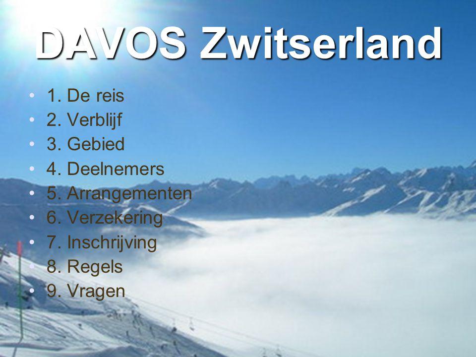 DAVOS Zwitserland •1. De reis •2. Verblijf •3. Gebied •4. Deelnemers •5. Arrangementen •6. Verzekering •7. Inschrijving •8. Regels •9. Vragen